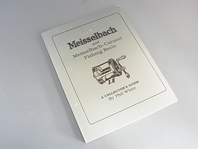 <b>絶版品</b> Meisselbach Fishing Reels A Collector's Guide by Phil White NEW