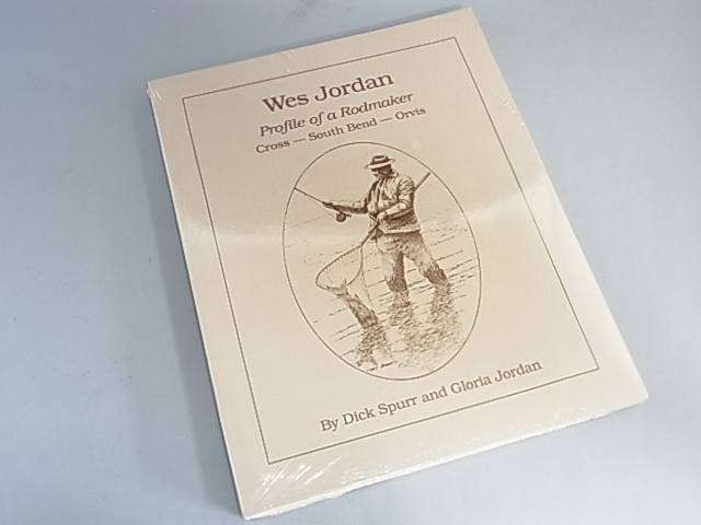 <b>絶版品</b> Wes Jordan Profile of a Rodmaker by Dick Spurr & Gloria Jordan NEW