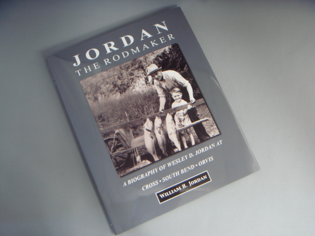 Jordan the Rodmaker:A Biography of Wesley D. Jordan at Cross - South Bend - Orvis