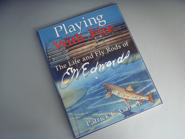 Playing With Fire:The Life and Fly Rods of E.W. Edwards