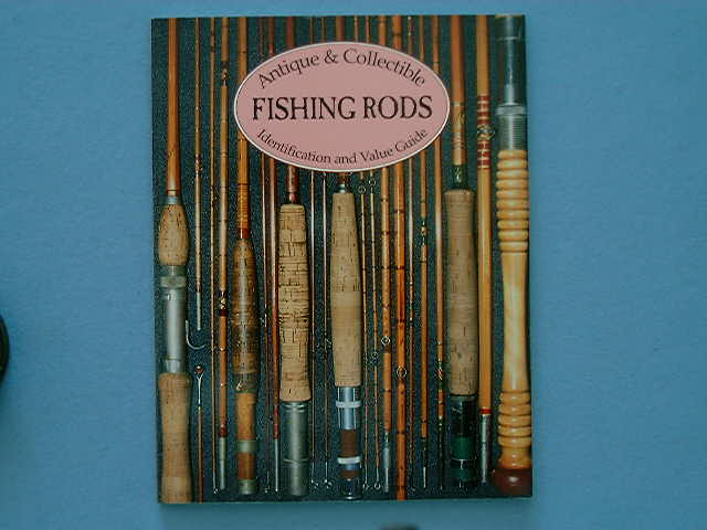 ANTIQUE&COLLECTIBLE FISHING RODS :IDENTIFICATION AND VALUE GUIDE