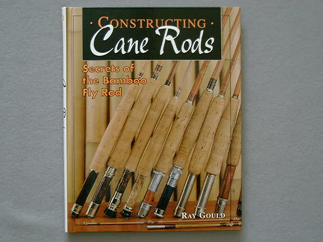 CONSTRUCTING CANE RODS by Ray Gould