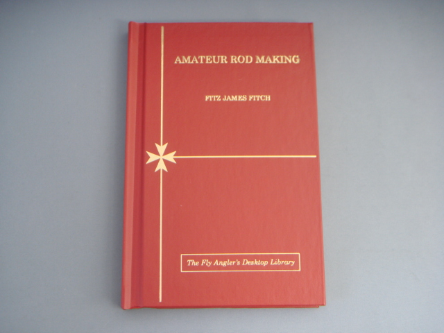 Amateur Rod Making:The Writings of Judge Fitz James Fitch