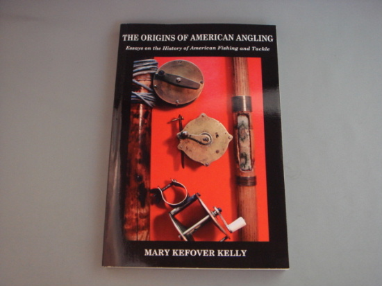 THE ORIGINS OF AMERICAN ANGLING:Essays on the History of American Fishing and Tackle